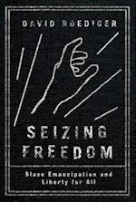 Seizing Freedom: Slave Emancipation and Liberty for All af David Roediger