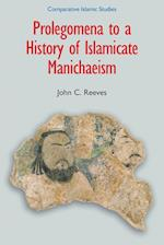 Prolegomena to a History of Islamicate Manichaeism (Comparative Islamic Studies)