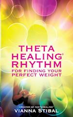 ThetaHealing(R) Rhythm for Finding Your Perfect Weight af Vianna Stibal
