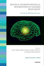 Practical Neuropsychological Rehabilitation in Acquired Brain Injury (Brain Injuries Series)