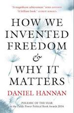 How We Invented Freedom & Why It Matters af Daniel Hannan