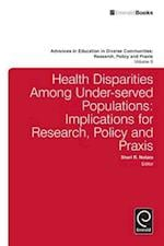 Health Disparities Among Under-served Populations (Advances In Education In Diverse Communities Research Policy And Praxis, nr. 9)
