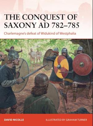 Conquest of Saxony AD 782 785 af David Nicolle