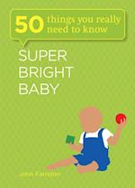 Super Bright Baby: 50 Things You Really Need to Know (50 Things You Really Need to Know)