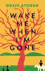 Wake Me When I'm Gone af Odafe Atogun