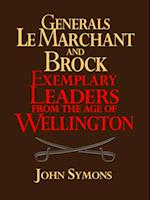 Generals Le Marchant and Brock: Exemplary Leaders from the Age of Wellington