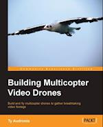 Building Multicopter Video Drones af Ty Audronis