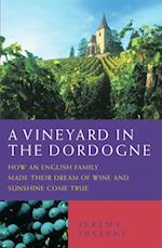 Vineyard in the Dordogne - How an English Family Made Their Dream of Wine, Good Food and Sunshine Come True