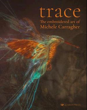 Trace - The Embroidered Art of Michele Carragher