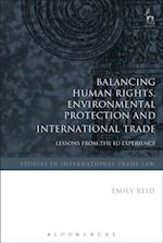 Balancing Human Rights, Environmental Protection and International Trade af Emily Reid