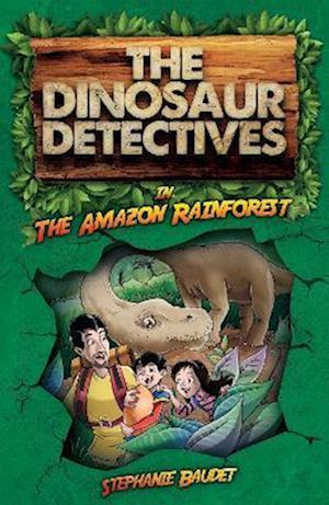 The Dinosaur Detectives in The Amazon Rainforest