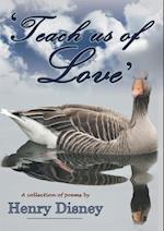 Teach us of Love