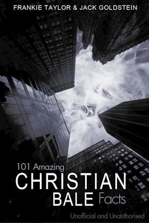 101 Amazing Christian Bale Facts af Jack Goldstein