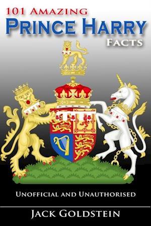 101 Amazing Prince Harry Facts af Jack Goldstein