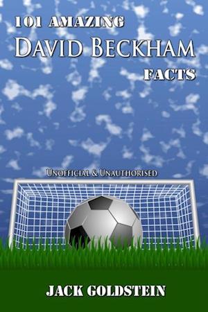 101 Amazing David Beckham Facts af Jack Goldstein