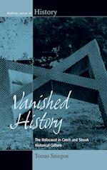 Vanished History: The Holocaust in Czech and Slovak Historical Culture. Tomas Sniegon af Tomaes Sniegoen, Tomas Sniegon