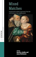 Mixed Matches: Transgressive Unions in Germany from the Reformation to the Enlightment