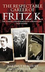 The Respectable Career of Fritz K.: The Making and Remaking of a Provincial Nazi Leader