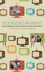 Television's Moment: Sitcom Audiences and the Sixties Cultural Revolution af Christina Von Hodenberg
