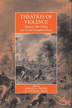 Theatres of Violence: Massacre, Mass Killing and Atrocity throughout History
