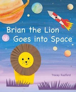 Bog, hardback Brian the Lion Goes into Space af Tracey Radford