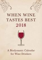 When Wine Tastes Best: A Biodynamic Calendar for Wine Drinkers (When Wine Tastes Best A Biodynamic Calendar for Wine Drinkers)