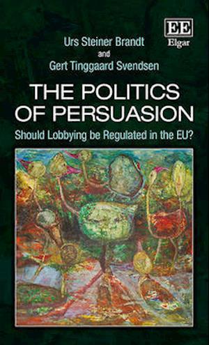 Bog hardback The Politics of Persuasion af Gert Tinggaard Svendsen Urs Steiner Brandt