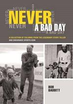 Never a Bad Day: A Collection of Columns from the Legendary Story Teller and Endurance Sports Icon