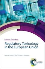 Regulatory Toxicology in the European Union (Issues in Toxicology, nr. 36)