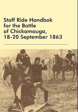 Staff Ride Handbok for the Battle of Chickamauga, 18-20 September 1863