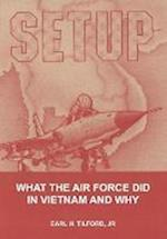 Setup: What the Air Force Did in Vietnam and Why af Earl H. Tilford, Air University Press
