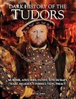 Dark History of the Tudors (Dark Histories)
