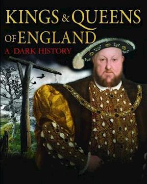 Kings & Queens of England: A Dark History