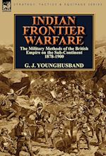 Indian Frontier Warfare: The Military Methods of the British Empire on the Sub-Continent 1878-1900