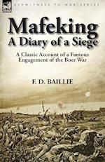 Mafeking: A Diary of a Siege-A Classic Account of a Famous Engagement of the Boer War