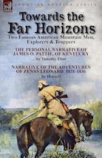 Towards the Far Horizons: Two Famous American Mountain Men, Explorers & Trappers-The Personal Narrative of James O. Pattie, of Kentucky by Timothy Fli