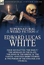 The Collected Supernatural and Weird Fiction of Edward Lucas White: Four Novelettes 'The Snout,' 'The Message on the Slate,' 'The Song of the Sirens,'
