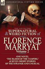 The Collected Supernatural and Weird Fiction of Florence Marryat: Volume 2-One Novel 'The Blood of the Vampire,' & Seven Short Stories of the Strange