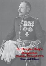 Sir Douglas Haig's Despatches (December 1915-April 1919) [Illustrated]