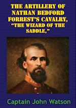 Artillery Of Nathan Bedford Forrest's Cavalry, &quote;The Wizard Of The Saddle,&quote; [Illustrated Edition] af John Watson Morton
