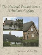 The Medieval Peasant House in Midland England af Nat Alcock