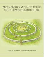 Archaeology and Land-Use of South-East England to 1066
