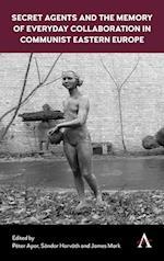 Secret Agents and the Memory of Everyday Collaboration in Communist Eastern Europe af Sandor Horvath