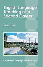 English Language Teaching as a Second Career (Cal Series on Language Education, nr. 1)