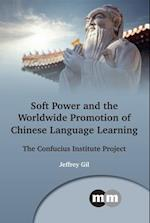 Soft Power and the Worldwide Promotion of Chinese Language Learning (MULTILINGUAL MATTERS)