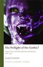 The Twilight of the Gothic (Gothic Literary Studies)