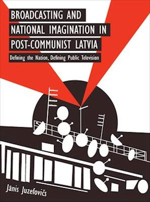 Bog, paperback Broadcasting and National Imagination in Post-Communist Latvia af Janis J. Juzefovics