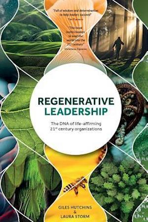 Regenerative Leadership: The DNA of life-affirming 21st century organizations