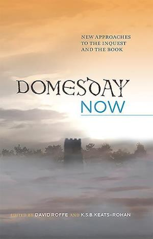 Domesday Now - New Approaches to the Inquest and the Book