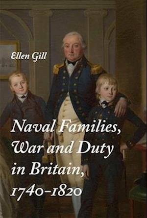 Bog, hardback Naval Families, War and Duty in Britain, 1740-1820 af Ellen Gill